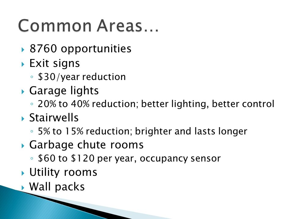 Common Areas… 8760 opportunities Exit signs Garage lights Stairwells