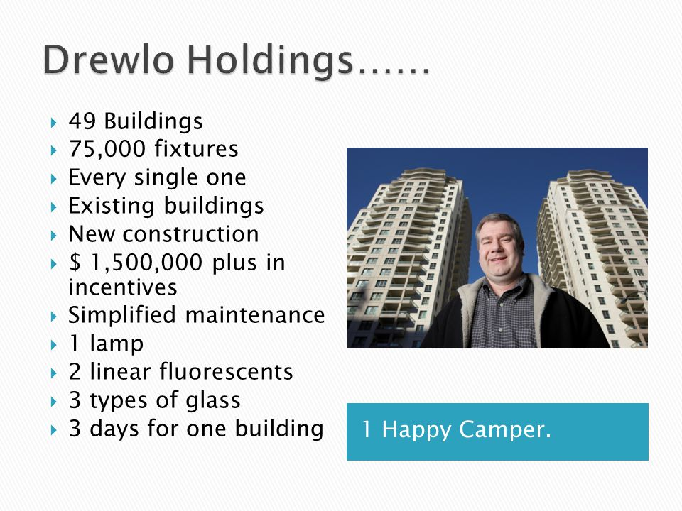 Drewlo Holdings…… 49 Buildings 75,000 fixtures Every single one