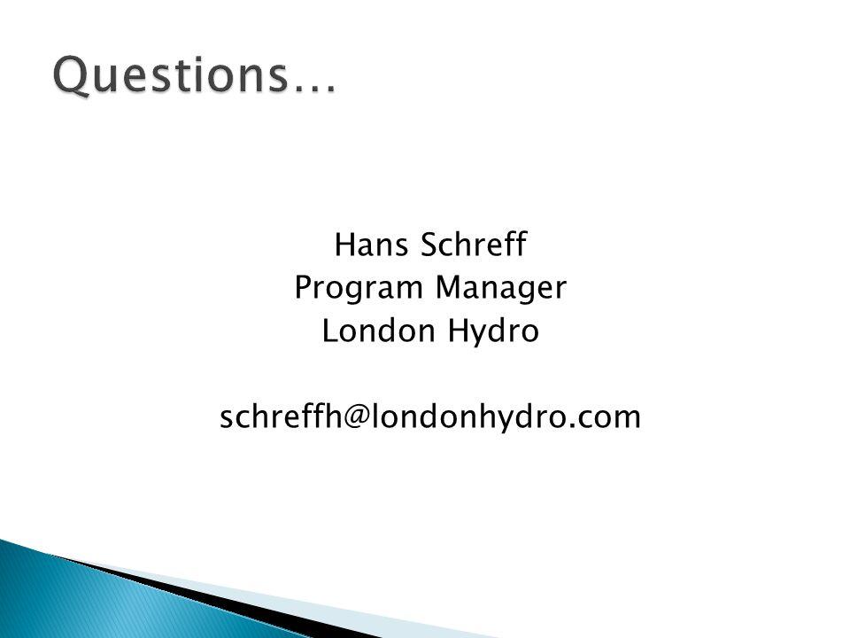 Hans Schreff Program Manager London Hydro schreffh@londonhydro.com