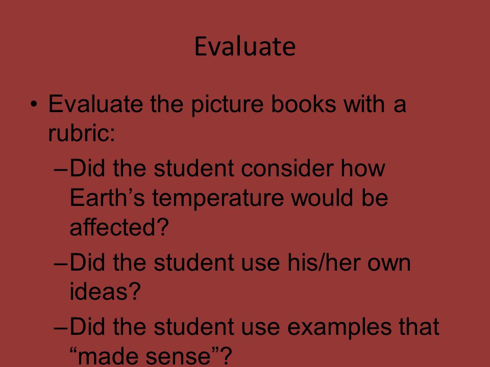 Evaluate Evaluate the picture books with a rubric: