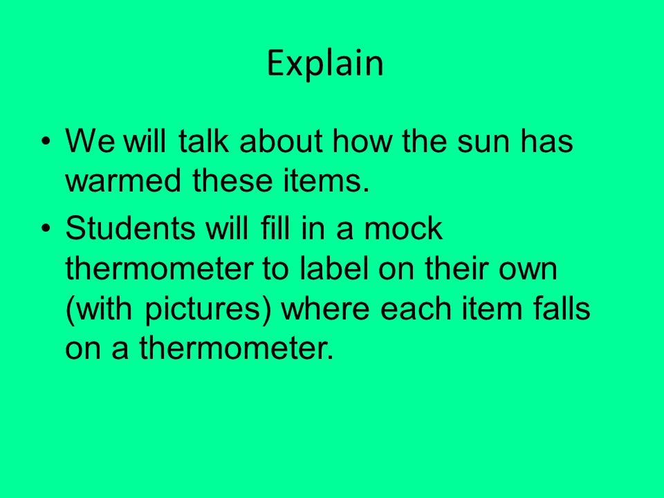 Explain We will talk about how the sun has warmed these items.