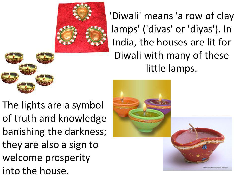 Diwali means a row of clay lamps ( divas or diyas )