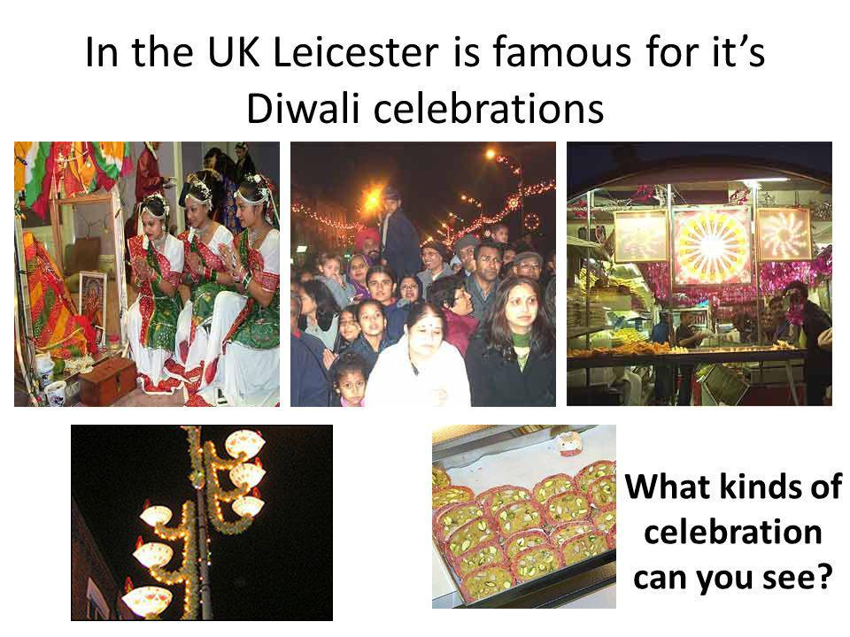 In the UK Leicester is famous for it's Diwali celebrations