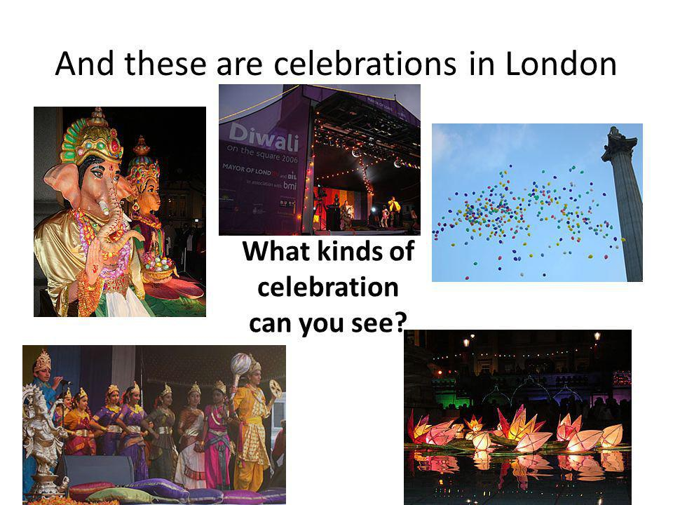 And these are celebrations in London