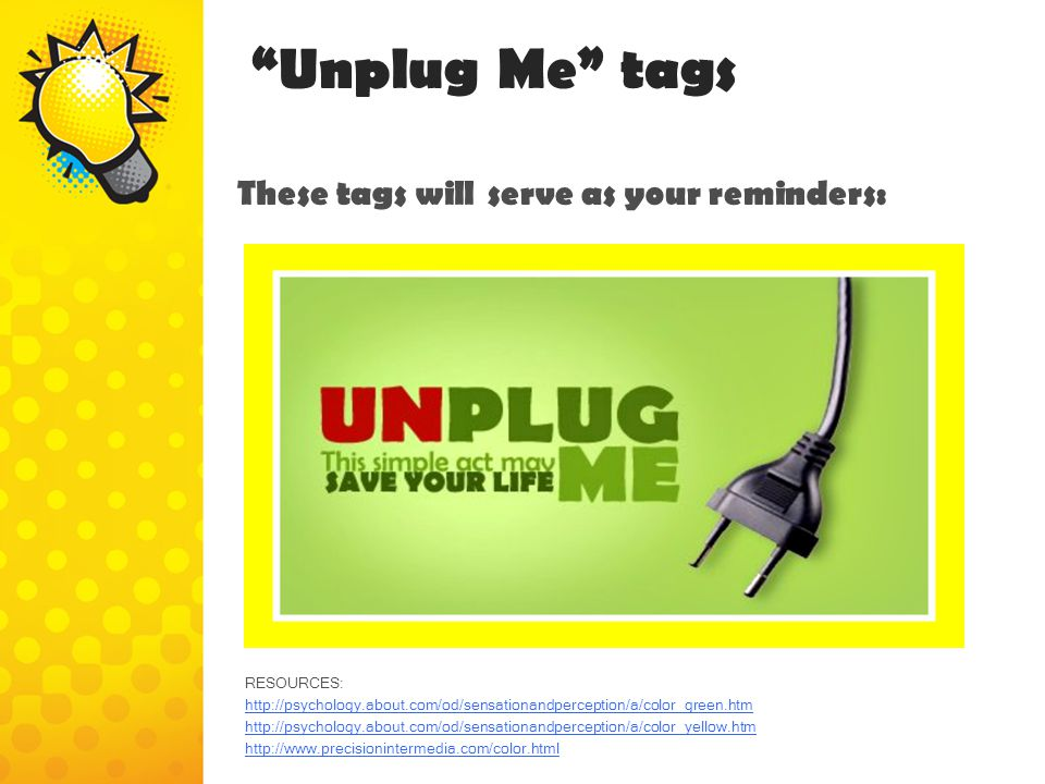 Unplug Me tags These tags will serve as your reminders: