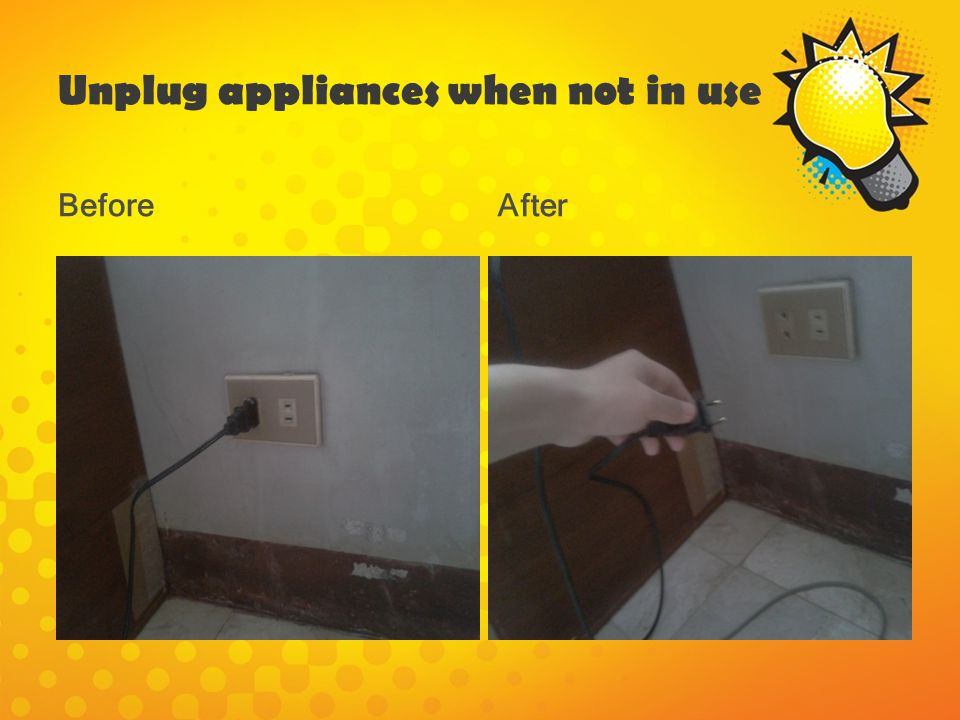 Unplug appliances when not in use