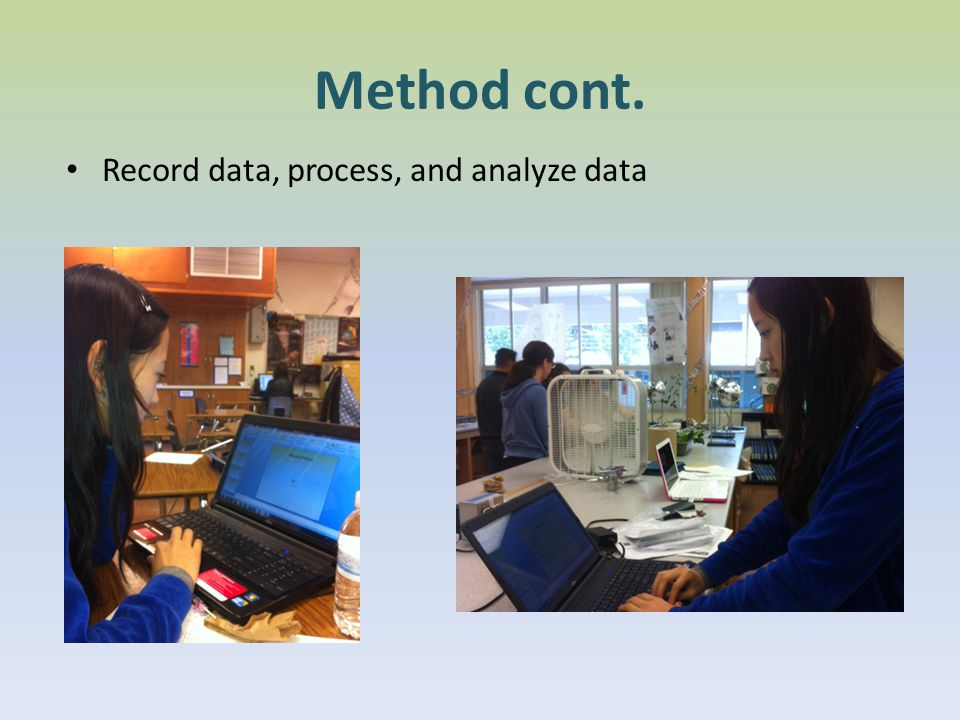 Method cont. Record data, process, and analyze data