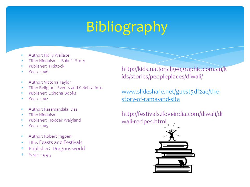 Bibliography Author: Holly Wallace. Title: Hinduism – Babu's Story. Publisher: Ticktock. Year: 2006.