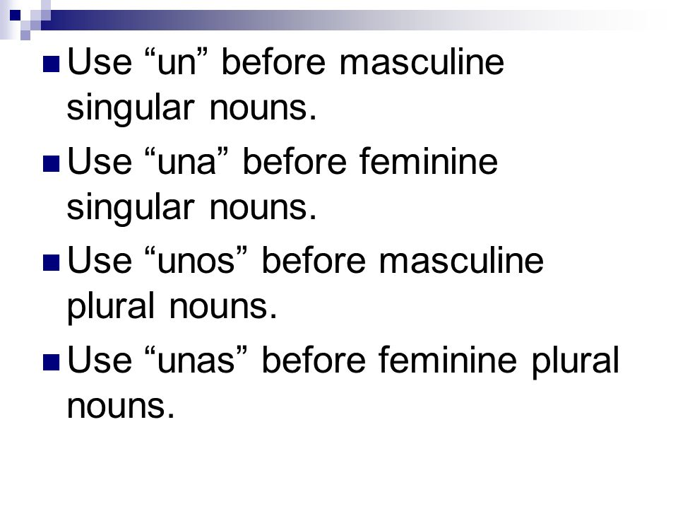 Use un before masculine singular nouns.