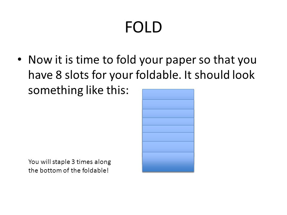 FOLD Now it is time to fold your paper so that you have 8 slots for your foldable. It should look something like this: