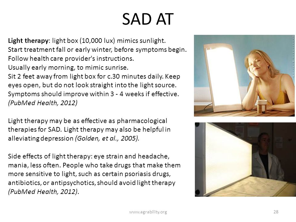 SAD AT Light therapy: light box (10,000 lux) mimics sunlight.
