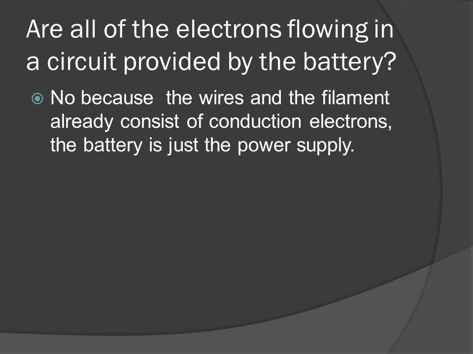 Are all of the electrons flowing in a circuit provided by the battery