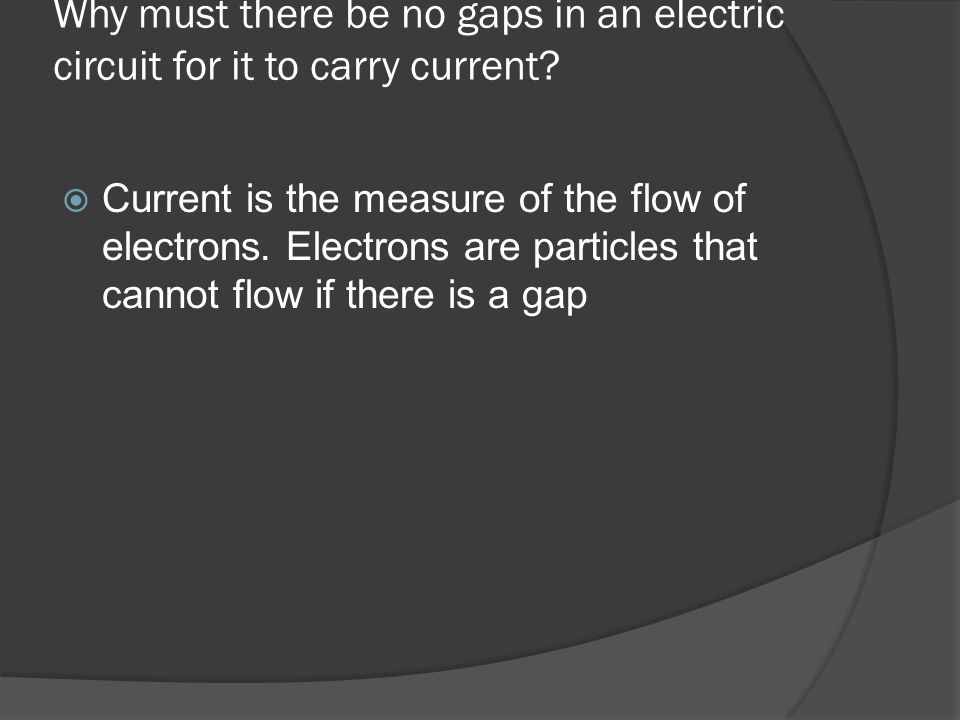 Why must there be no gaps in an electric circuit for it to carry current