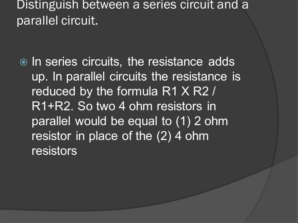 Distinguish between a series circuit and a parallel circuit.
