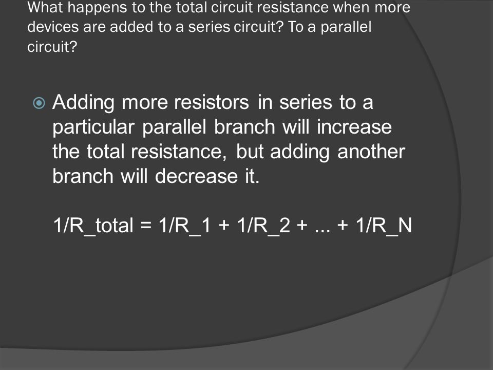 What happens to the total circuit resistance when more devices are added to a series circuit To a parallel circuit