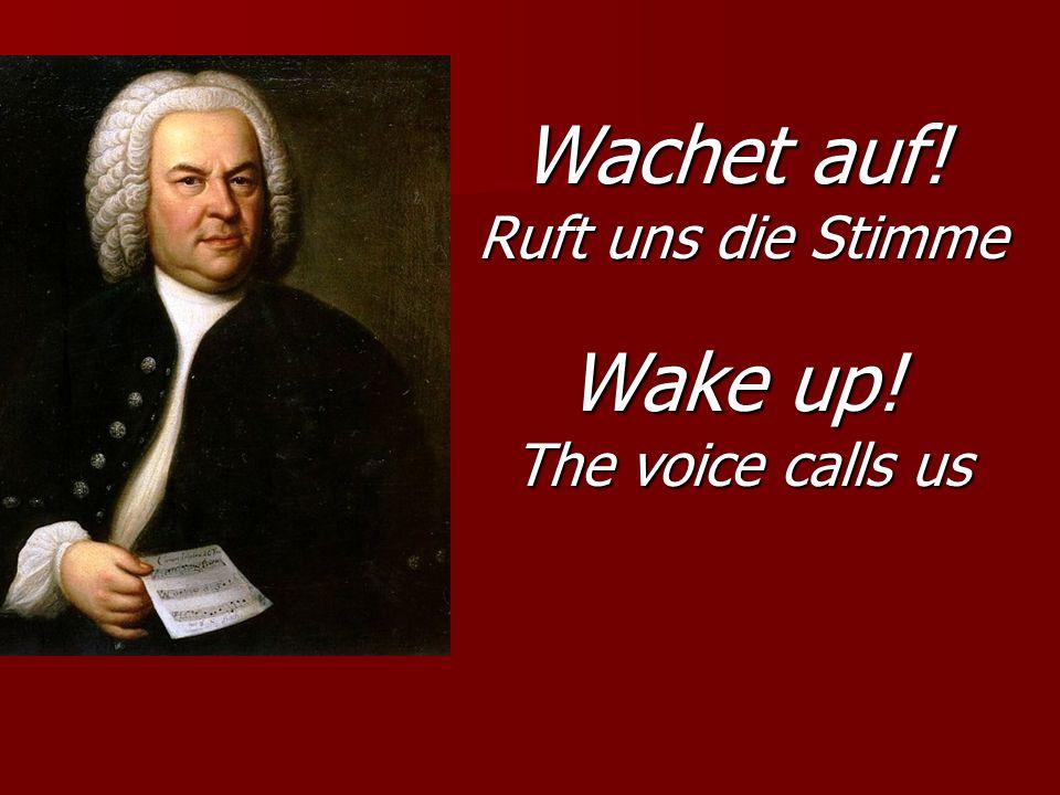 Wachet auf! Ruft uns die Stimme Wake up! The voice calls us