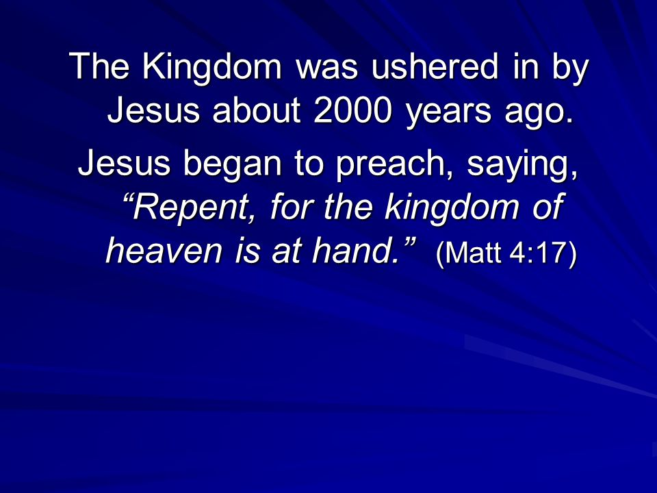 The Kingdom was ushered in by Jesus about 2000 years ago.