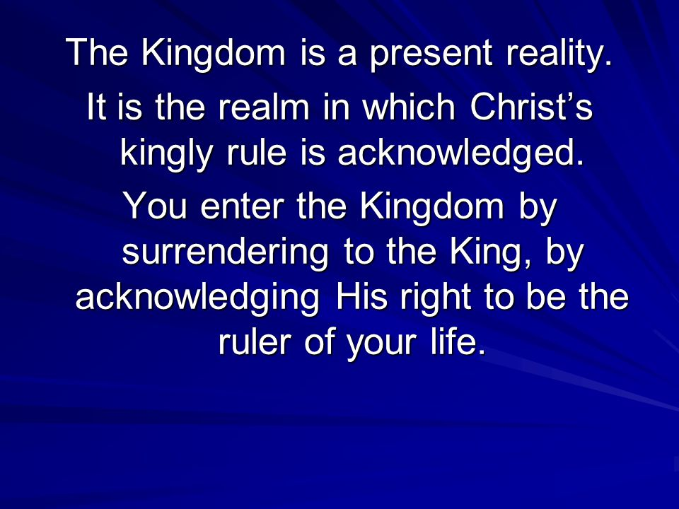 The Kingdom is a present reality.