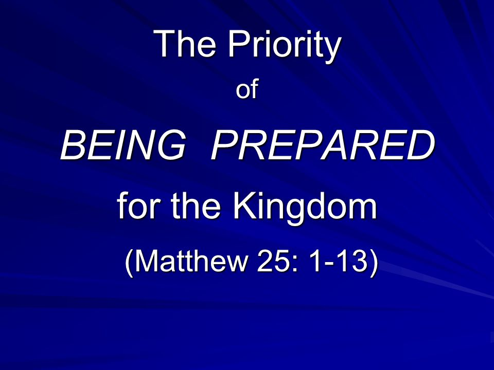 The Priority of BEING PREPARED for the Kingdom (Matthew 25: 1-13)