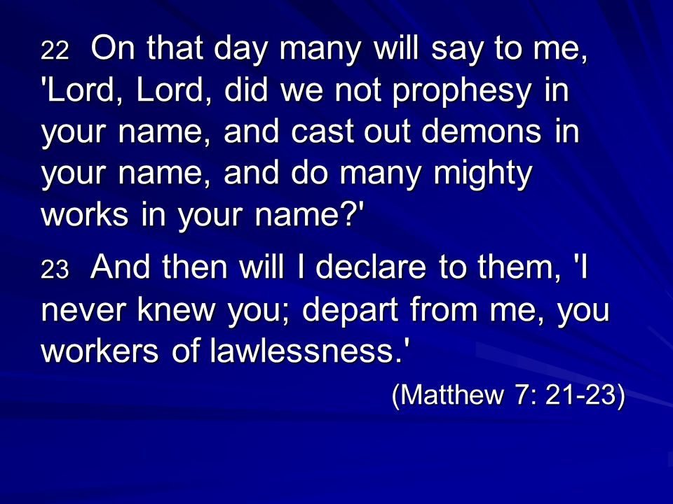 22 On that day many will say to me, Lord, Lord, did we not prophesy in your name, and cast out demons in your name, and do many mighty works in your name