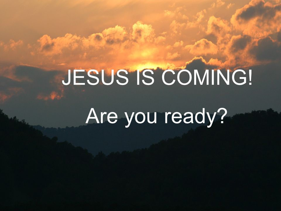 JESUS IS COMING! Are you ready