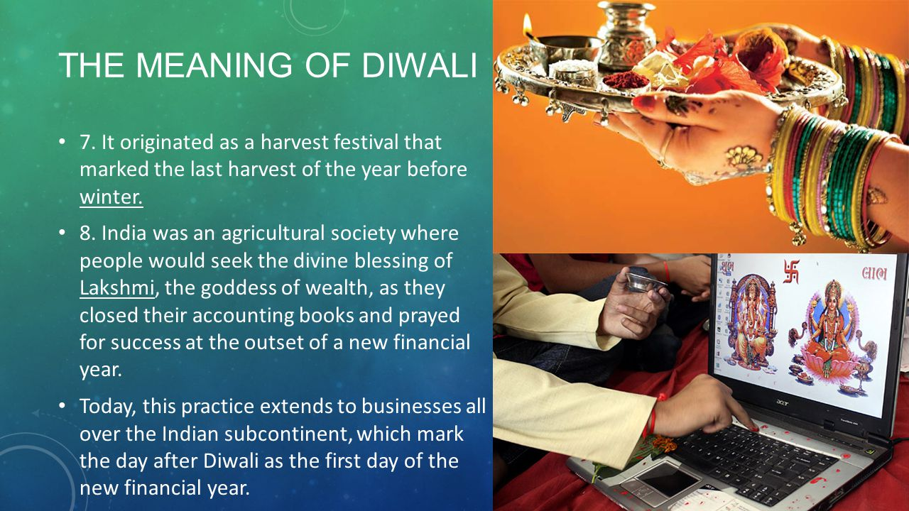 The Meaning of Diwali 7. It originated as a harvest festival that marked the last harvest of the year before winter.