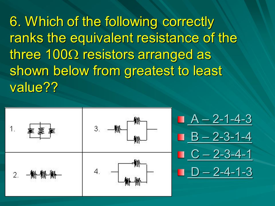 6. Which of the following correctly ranks the equivalent resistance of the three 100 resistors arranged as shown below from greatest to least value