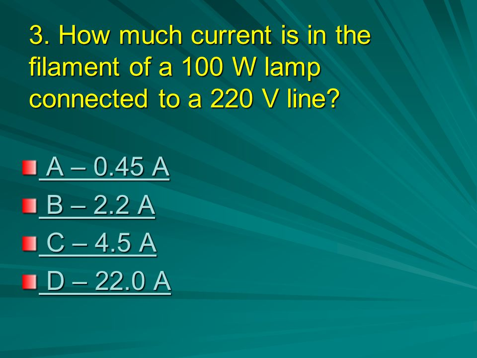 3. How much current is in the filament of a 100 W lamp connected to a 220 V line