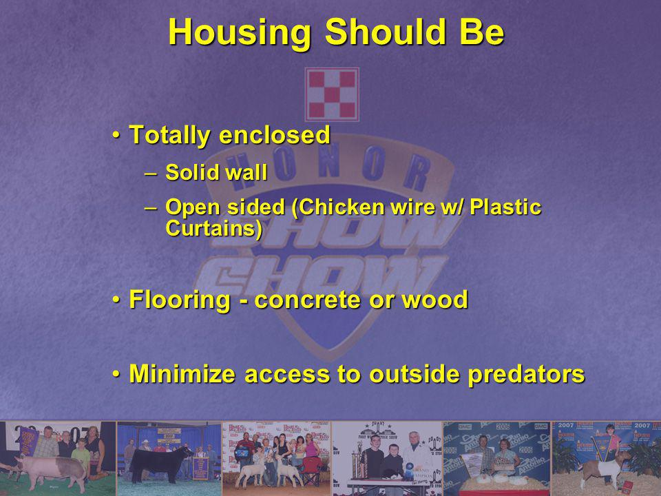 Housing Should Be Totally enclosed Flooring - concrete or wood