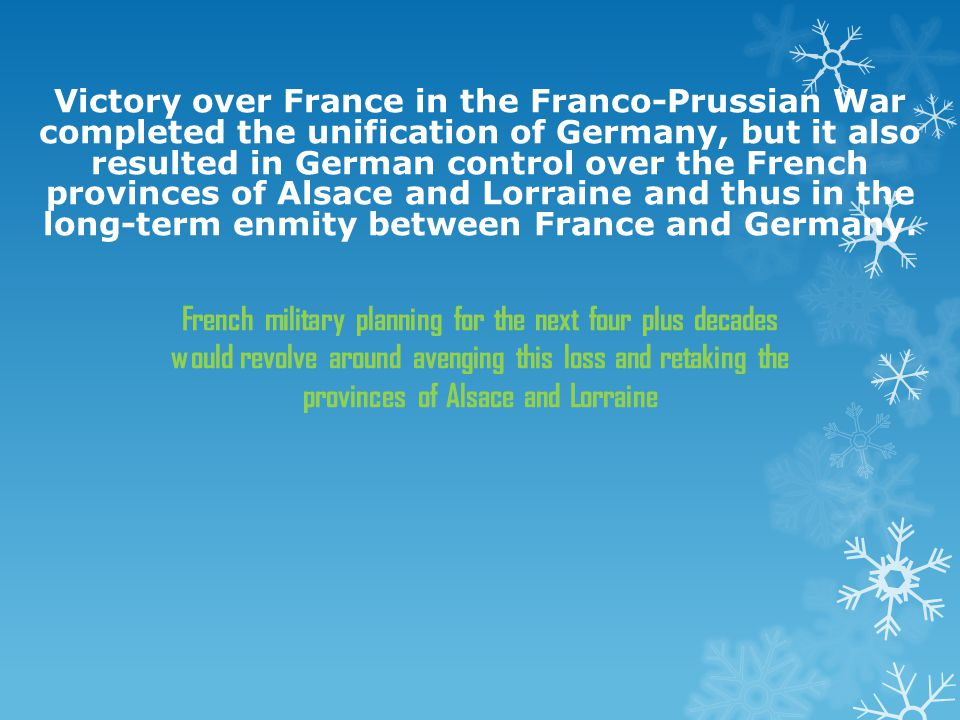 Victory over France in the Franco-Prussian War completed the unification of Germany, but it also resulted in German control over the French provinces of Alsace and Lorraine and thus in the long-term enmity between France and Germany.