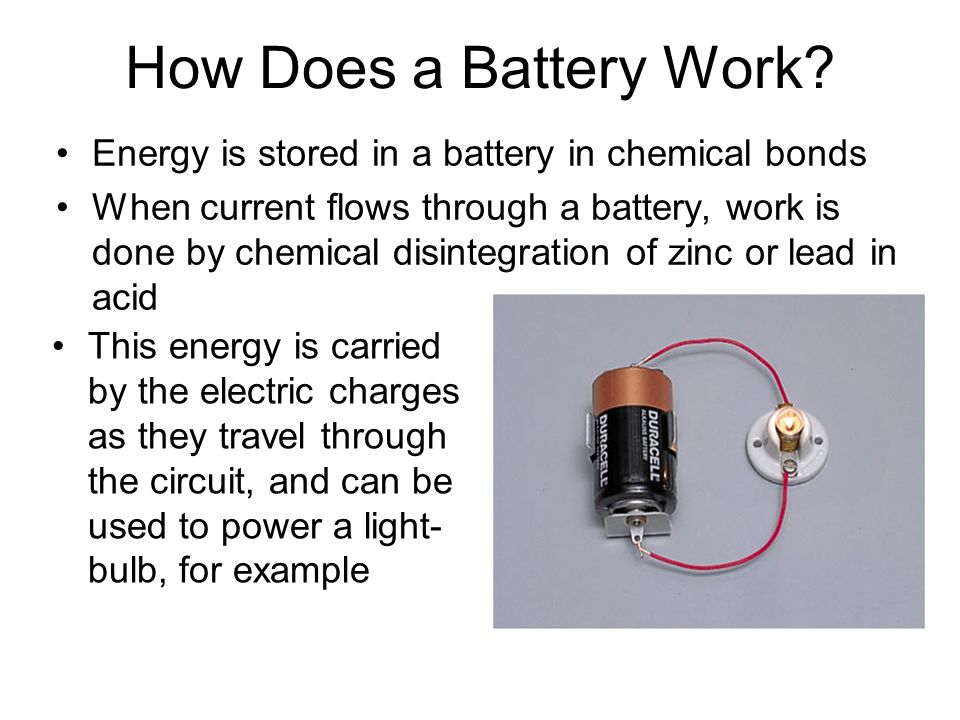 How Does a Battery Work Energy is stored in a battery in chemical bonds.