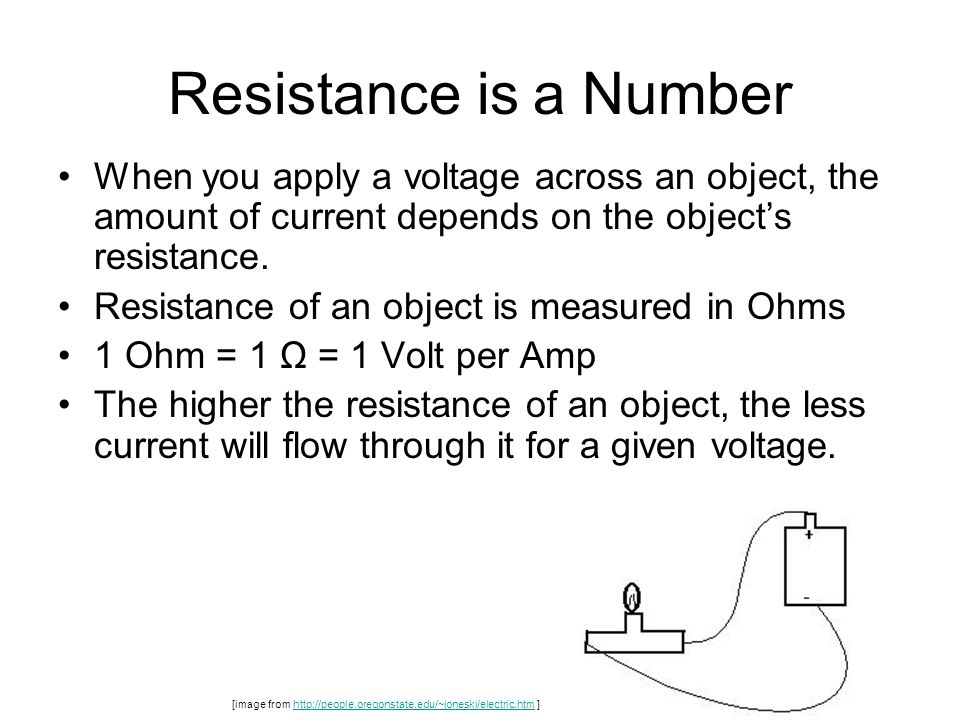 Resistance is a Number When you apply a voltage across an object, the amount of current depends on the object's resistance.