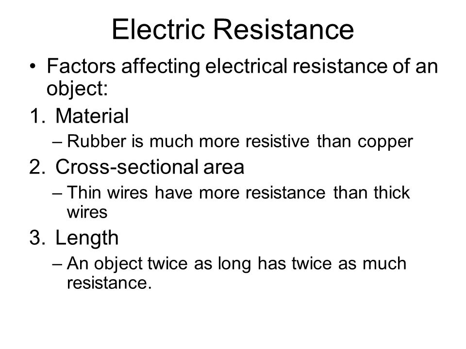 factors affecting electrical resistance There are four factors that affect the resistance of a wire: resistance is proportional to length if you take a wire of.