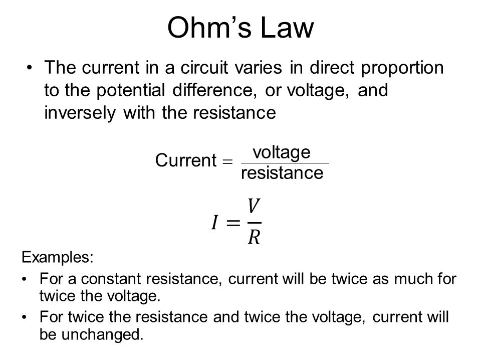 Ohm's Law The current in a circuit varies in direct proportion to the potential difference, or voltage, and inversely with the resistance.