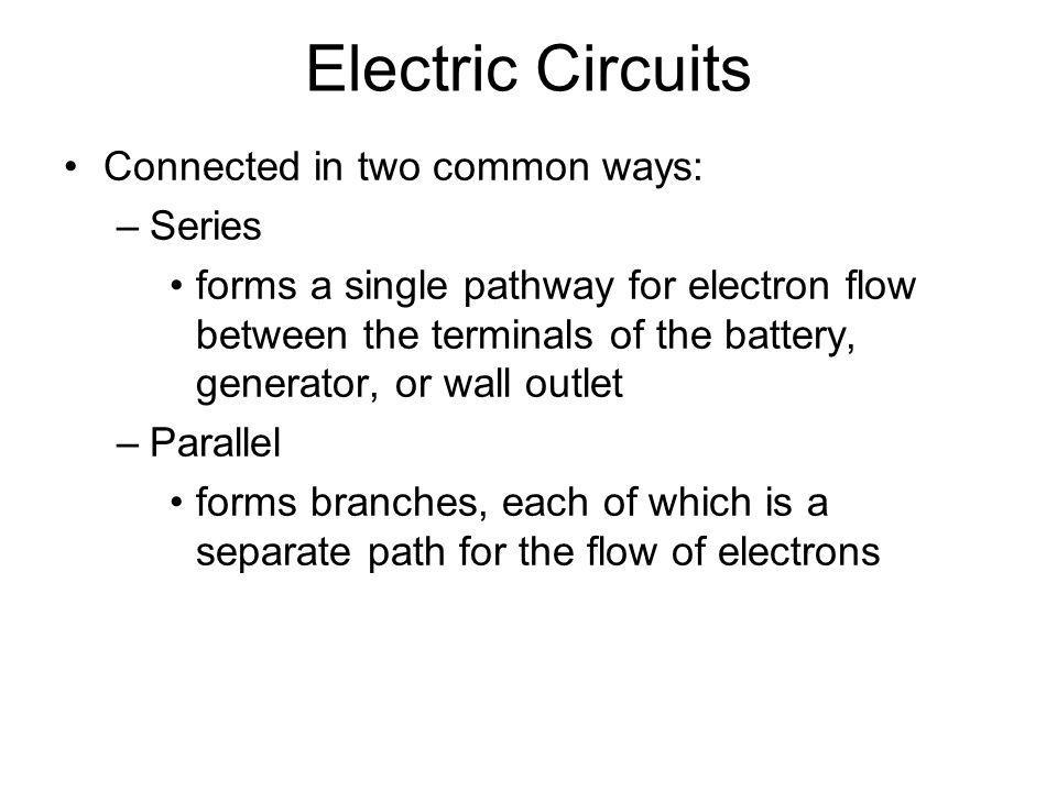 Electric Circuits Connected in two common ways: Series