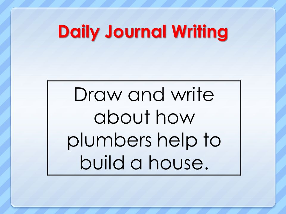 Draw and write about how plumbers help to build a house.