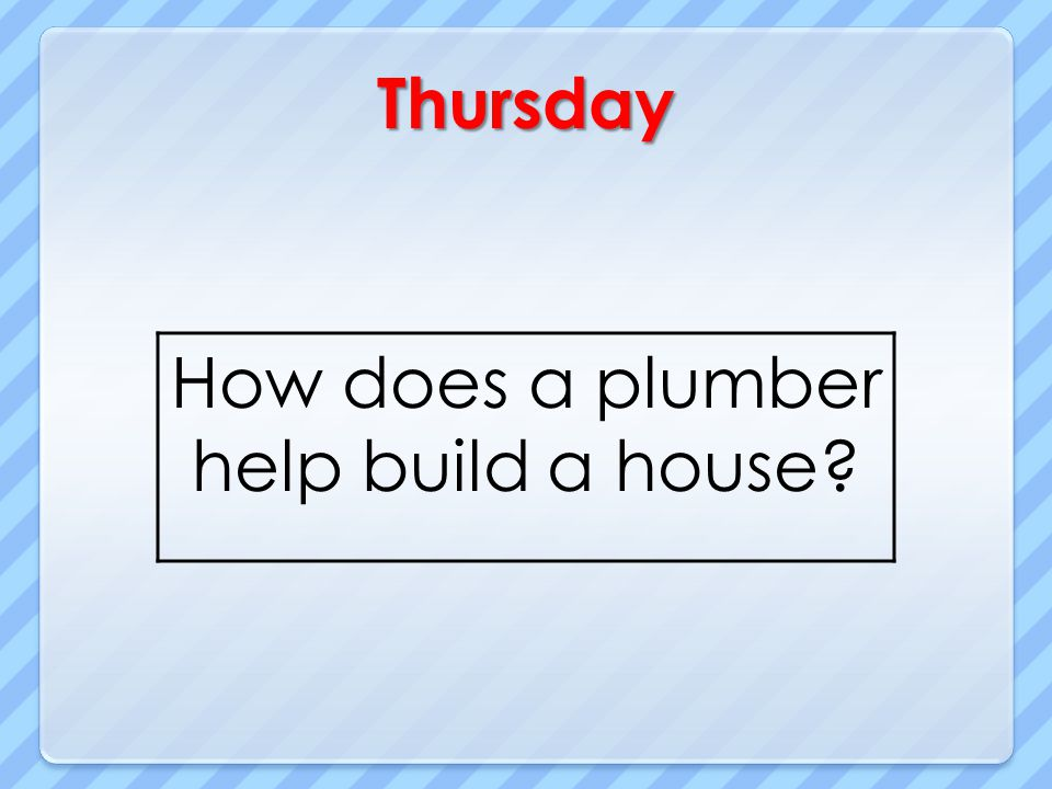 How does a plumber help build a house