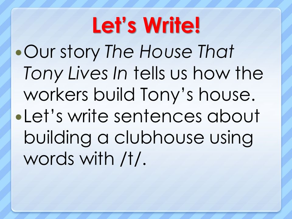 Let's Write! Our story The House That Tony Lives In tells us how the workers build Tony's house.