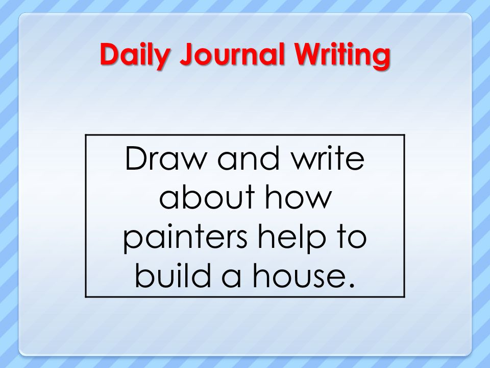 Draw and write about how painters help to build a house.