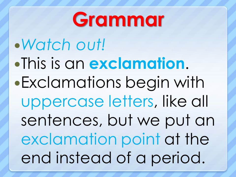Grammar Watch out! This is an exclamation.