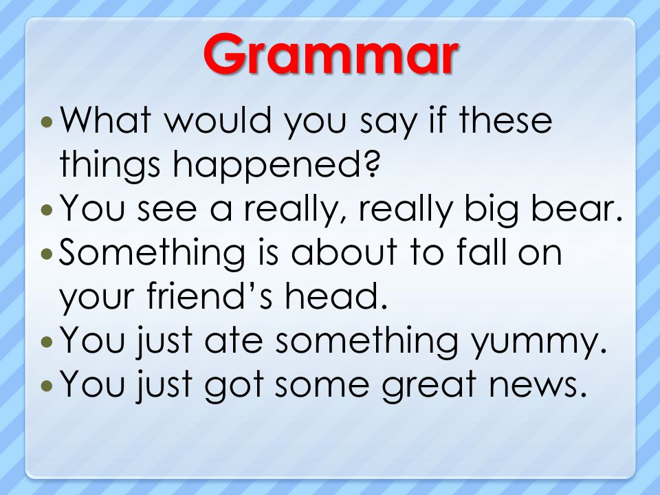 Grammar What would you say if these things happened
