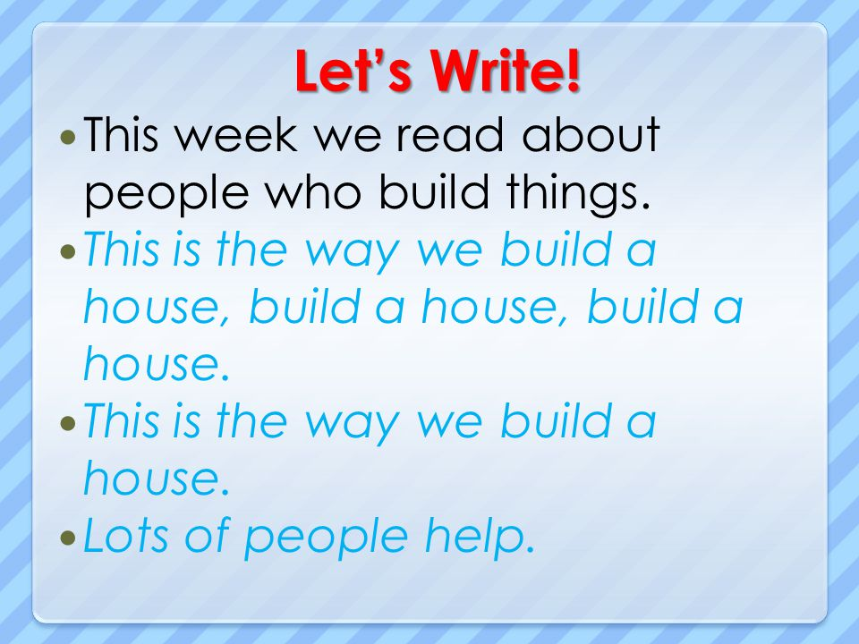 Let's Write! This week we read about people who build things.