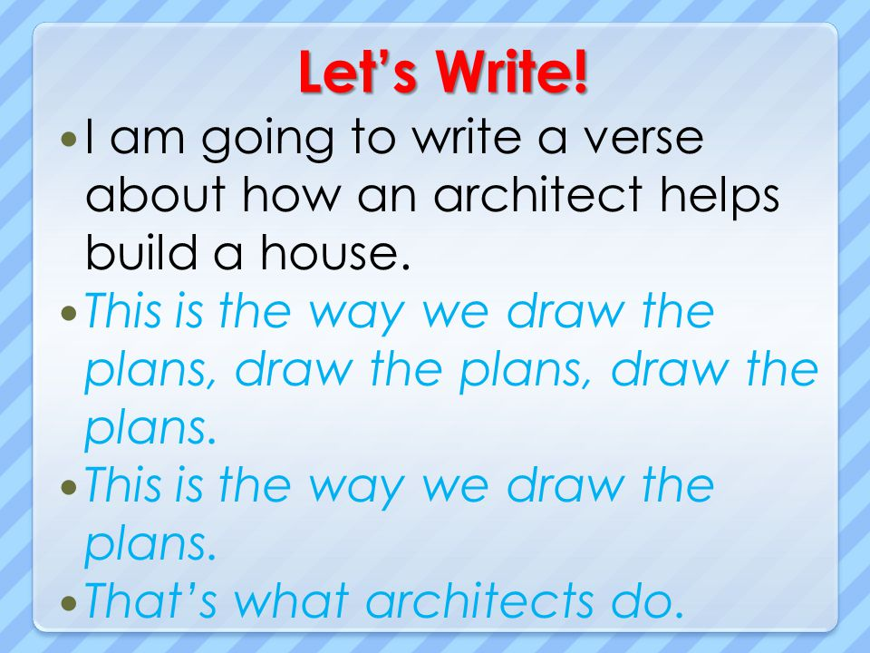 Let's Write! I am going to write a verse about how an architect helps build a house.
