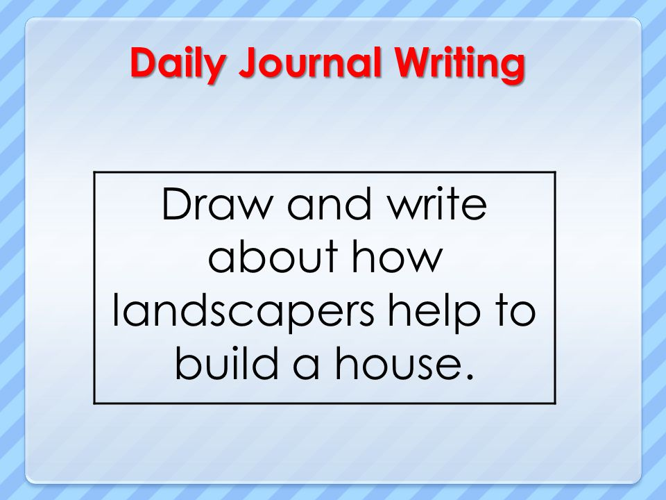 Draw and write about how landscapers help to build a house.