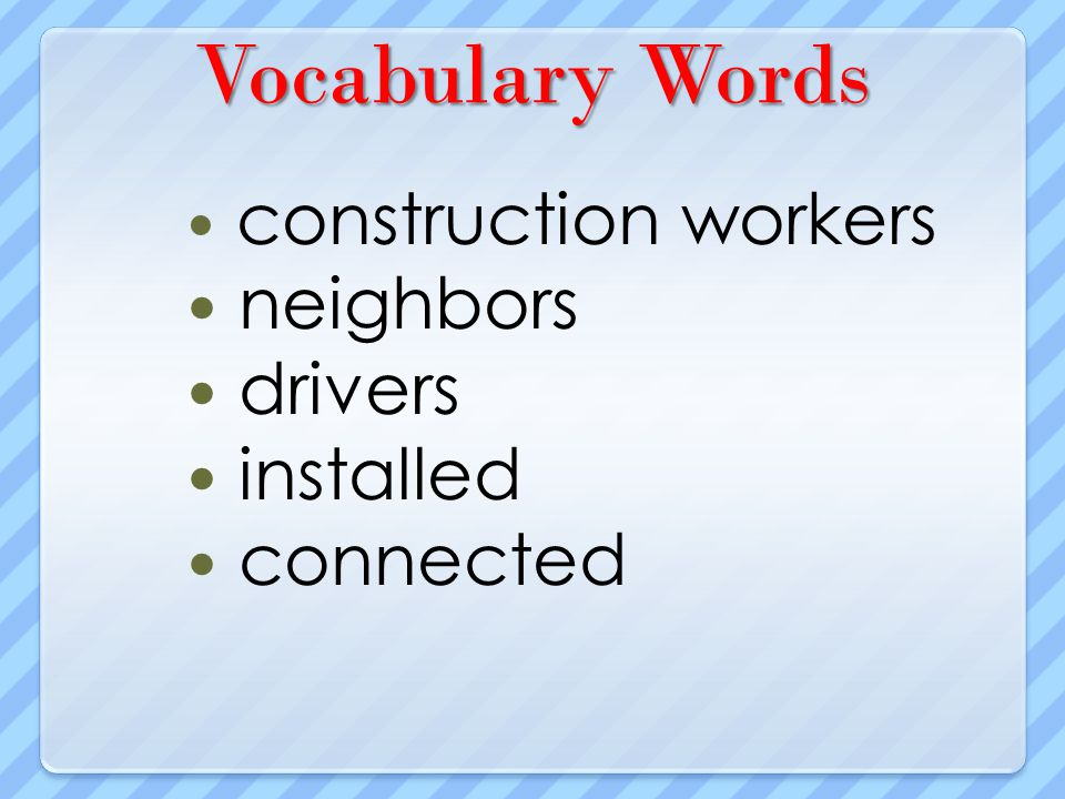 Vocabulary Words neighbors drivers installed connected
