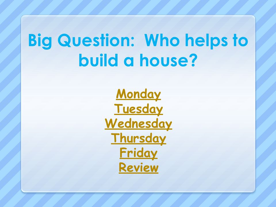 Big Question: Who helps to build a house