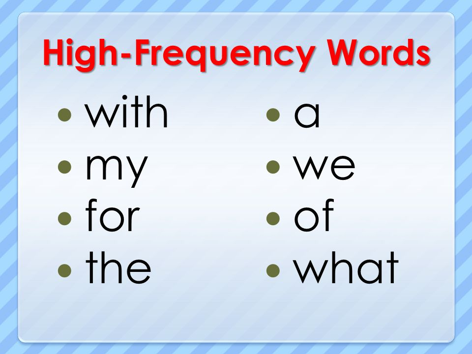 High-Frequency Words with my for the a we of what