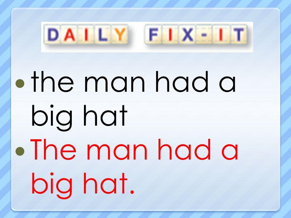 the man had a big hat The man had a big hat.