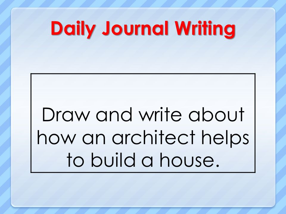 Draw and write about how an architect helps to build a house.
