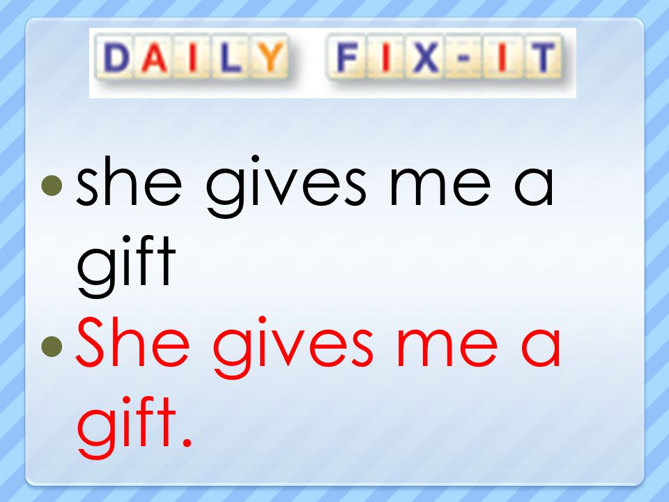 she gives me a gift She gives me a gift.